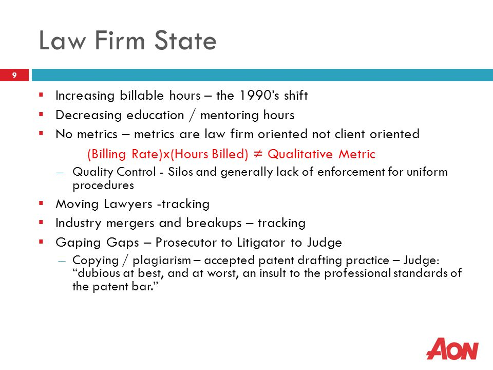 Law Firm State  Increasing billable hours – the 1990's shift  Decreasing education / mentoring hours  No metrics – metrics are law firm oriented no