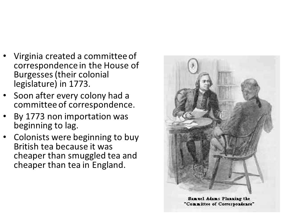 Samuel Adams, of Boston was a failure at pretty much everything but politics. He organized the Massachusetts Committees of Correspondence. – After Bos