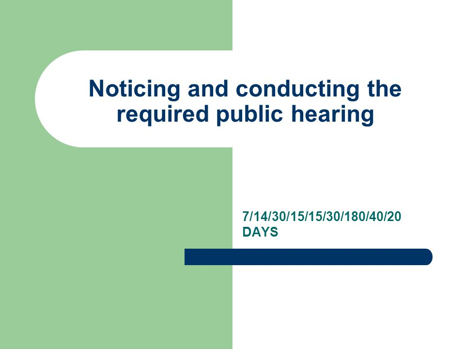 Noticing and conducting the required public hearing 7/14/30/15/15/30/180/40/20 DAYS