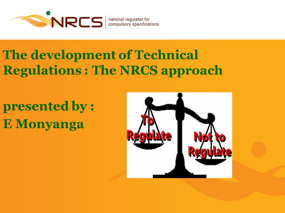 1 The development of Technical Regulations : The NRCS approach presented by : E Monyanga