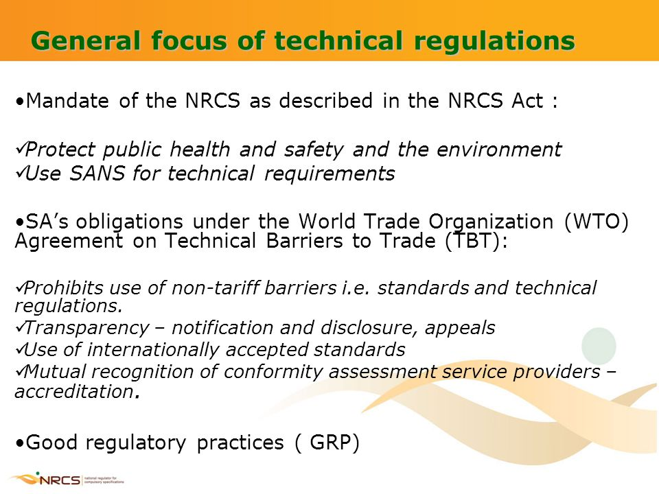 General focus of technical regulations Mandate of the NRCS as described in the NRCS Act : Protect public health and safety and the environment Use SAN