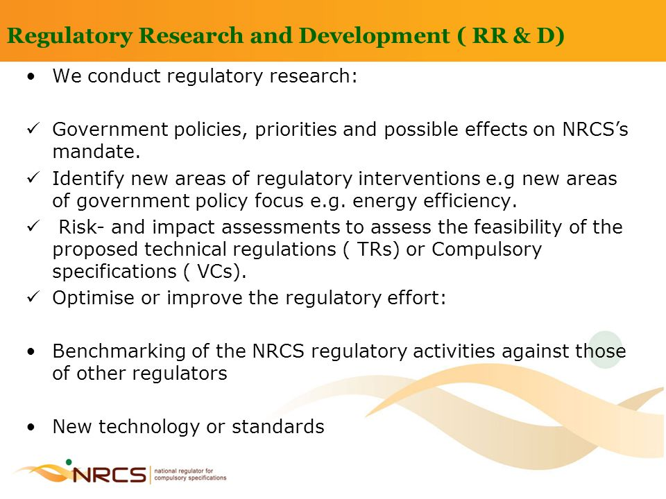 Regulatory Research and Development ( RR & D) We conduct regulatory research: Government policies, priorities and possible effects on NRCS's mandate.