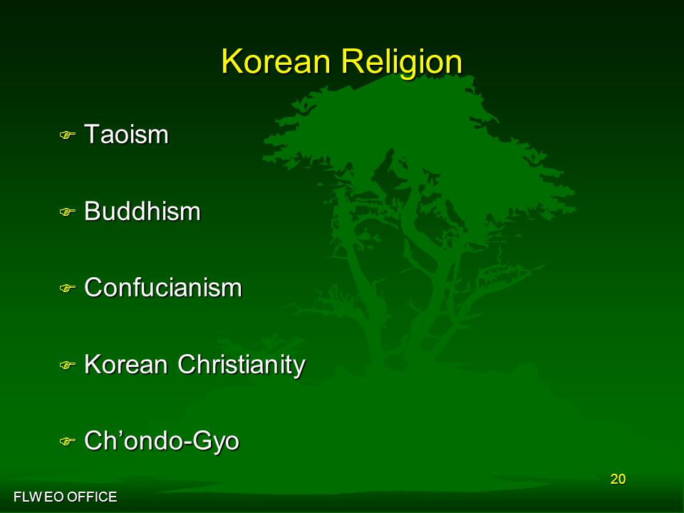 FLW EO OFFICE 20 Korean Religion F Taoism F Buddhism F Confucianism F Korean Christianity F Ch'ondo-Gyo