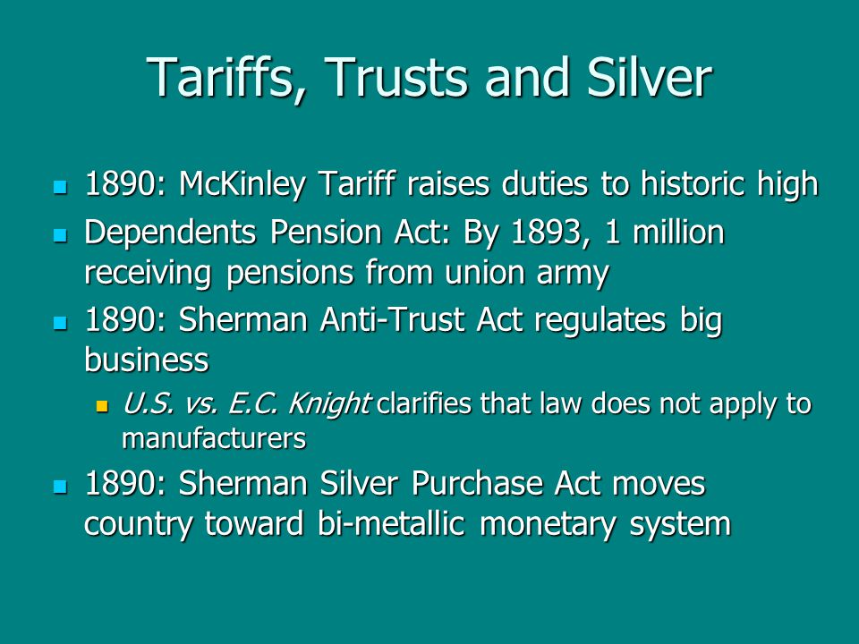Tariffs, Trusts and Silver 1890: McKinley Tariff raises duties to historic high 1890: McKinley Tariff raises duties to historic high Dependents Pensio