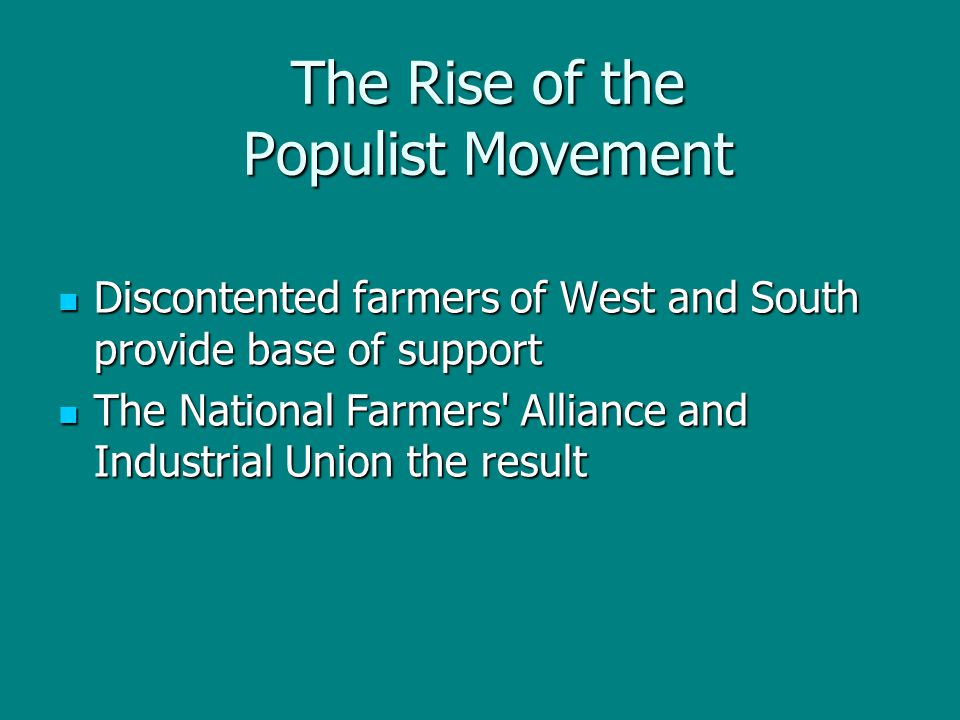 The Rise of the Populist Movement Discontented farmers of West and South provide base of support Discontented farmers of West and South provide base o
