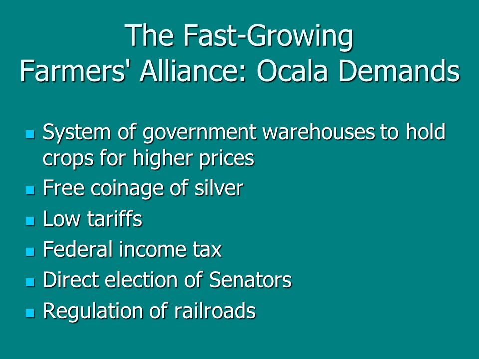 The Fast-Growing Farmers' Alliance: Ocala Demands System of government warehouses to hold crops for higher prices System of government warehouses to h