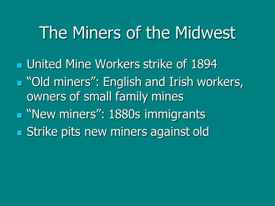 "The Miners of the Midwest United Mine Workers strike of 1894 United Mine Workers strike of 1894 ""Old miners"": English and Irish workers, owners of sma"