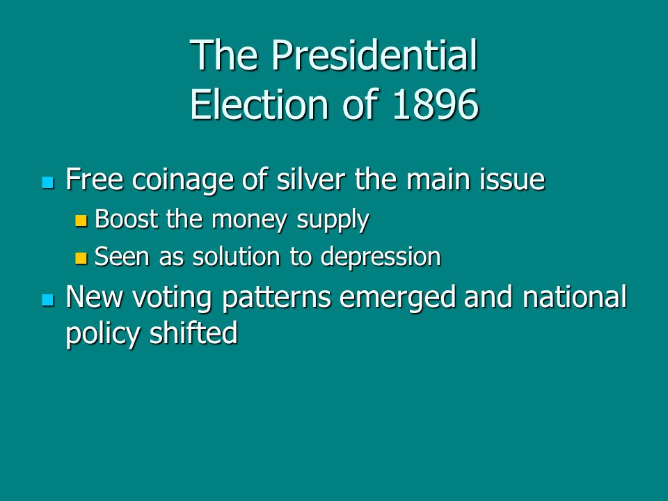 The Presidential Election of 1896 Free coinage of silver the main issue Free coinage of silver the main issue Boost the money supply Boost the money s