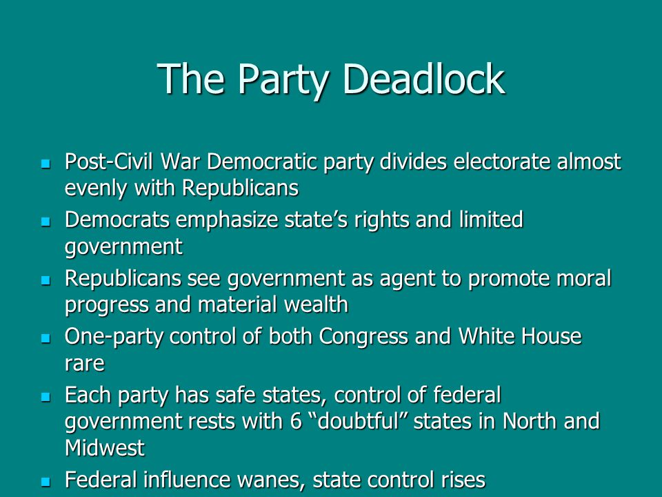The Party Deadlock Post-Civil War Democratic party divides electorate almost evenly with Republicans Post-Civil War Democratic party divides electorat