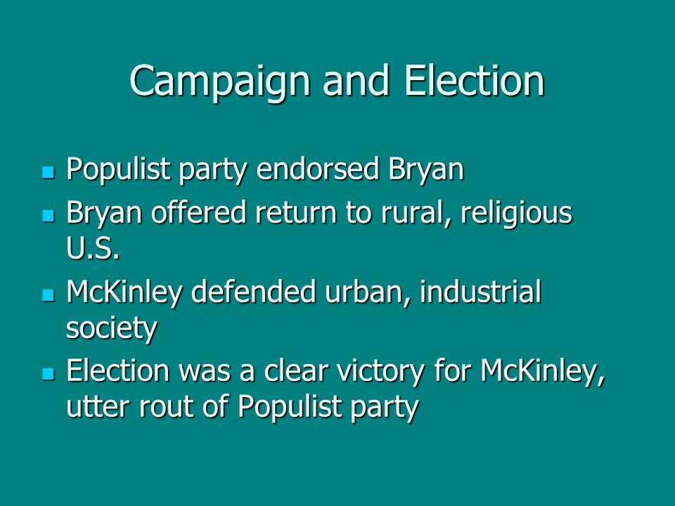 Campaign and Election Populist party endorsed Bryan Populist party endorsed Bryan Bryan offered return to rural, religious U.S. Bryan offered return t