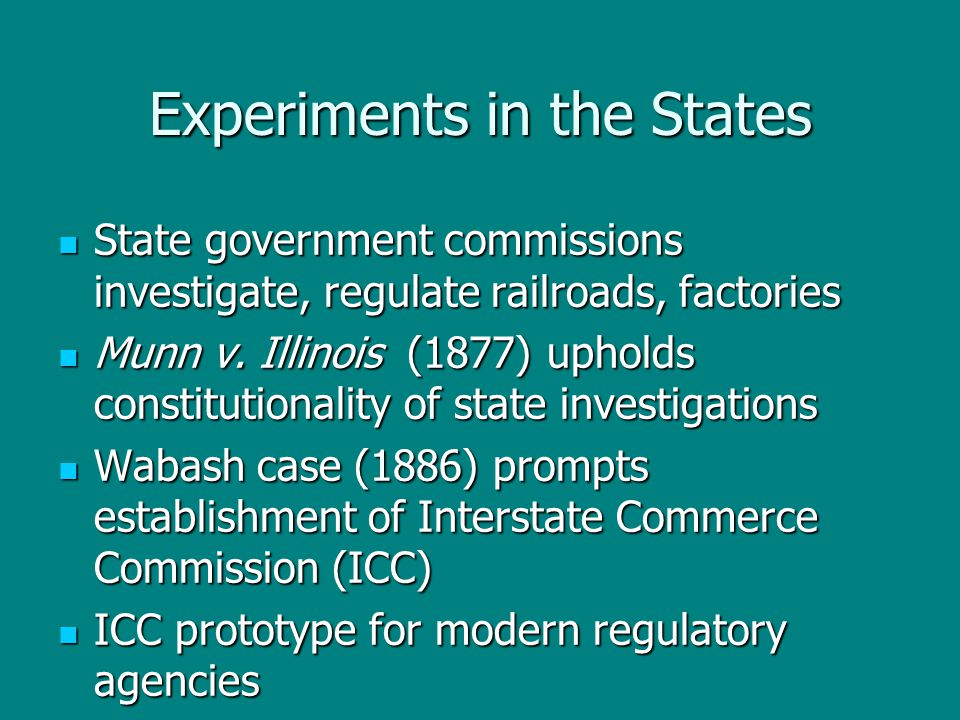 Experiments in the States State government commissions investigate, regulate railroads, factories State government commissions investigate, regulate r