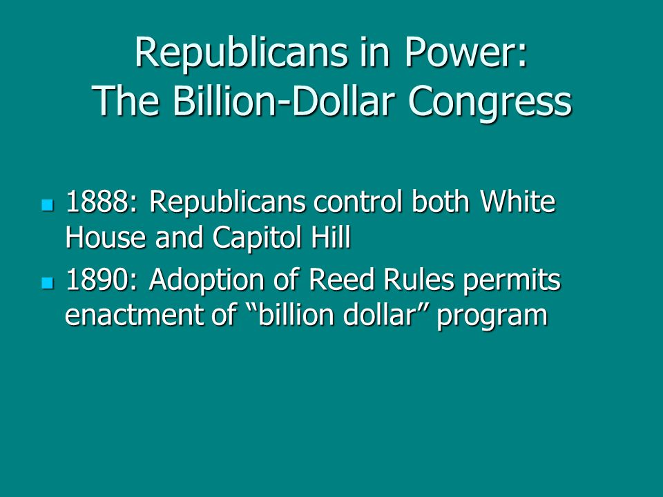 Republicans in Power: The Billion-Dollar Congress 1888: Republicans control both White House and Capitol Hill 1888: Republicans control both White Hou