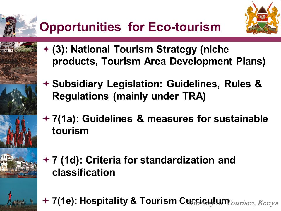 Opportunities for Eco-tourism  (3): National Tourism Strategy (niche products, Tourism Area Development Plans)  Subsidiary Legislation: Guidelines,