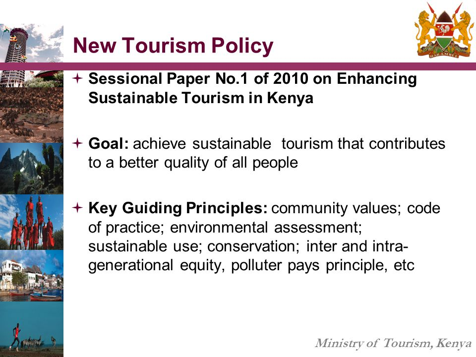 New Tourism Policy  Sessional Paper No.1 of 2010 on Enhancing Sustainable Tourism in Kenya  Goal: achieve sustainable tourism that contributes to a