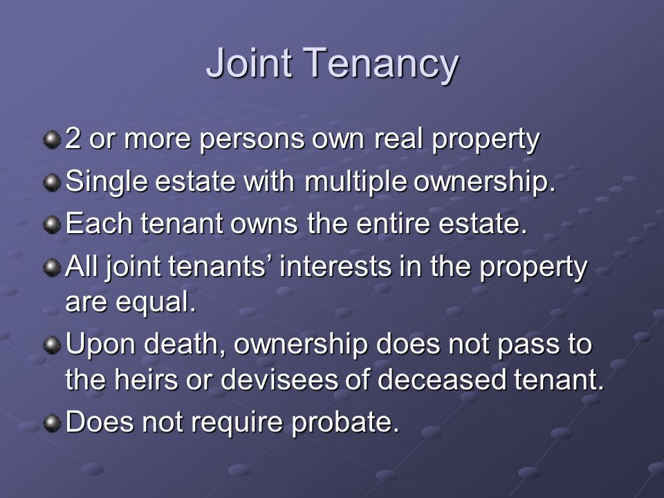 Tenancy in Common 2 or more persons own real property Each person owns an undivided share.