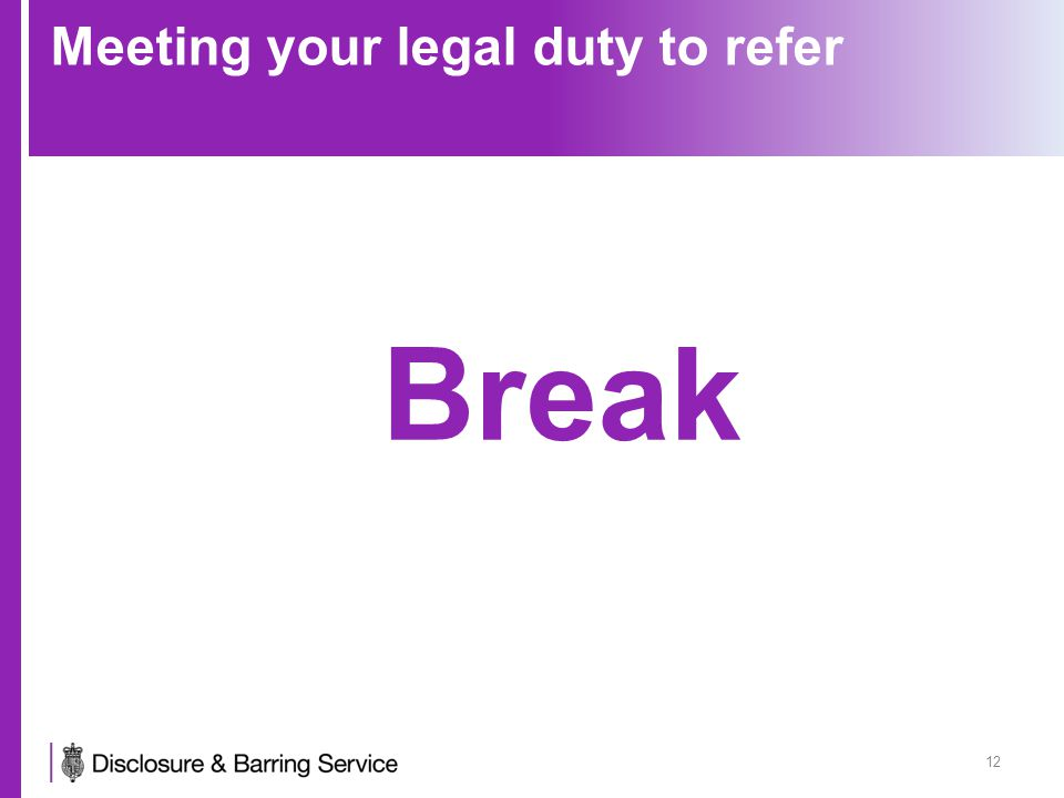 Meeting your legal duty to refer 12 Break