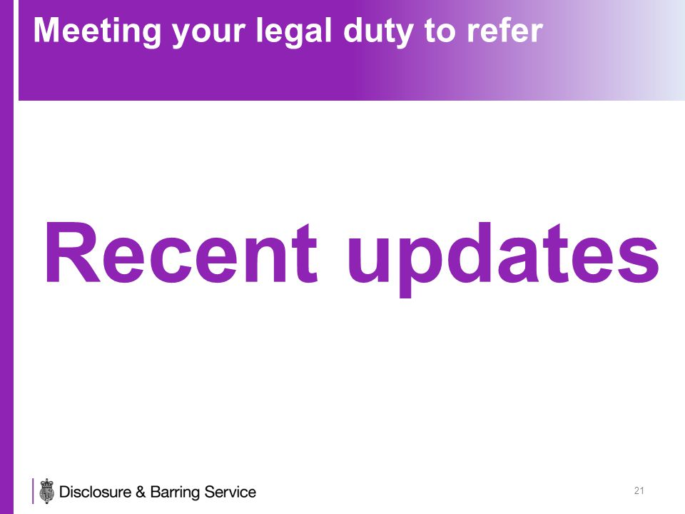 21 Meeting your legal duty to refer Recent updates