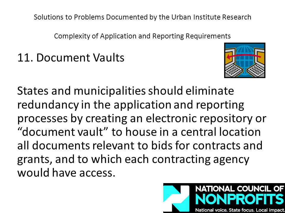 11. Document Vaults States and municipalities should eliminate redundancy in the application and reporting processes by creating an electronic reposit