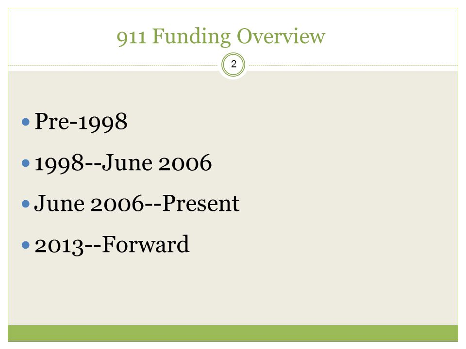 911 Funding Overview 2 Pre-1998 1998--June 2006 June 2006--Present 2013--Forward