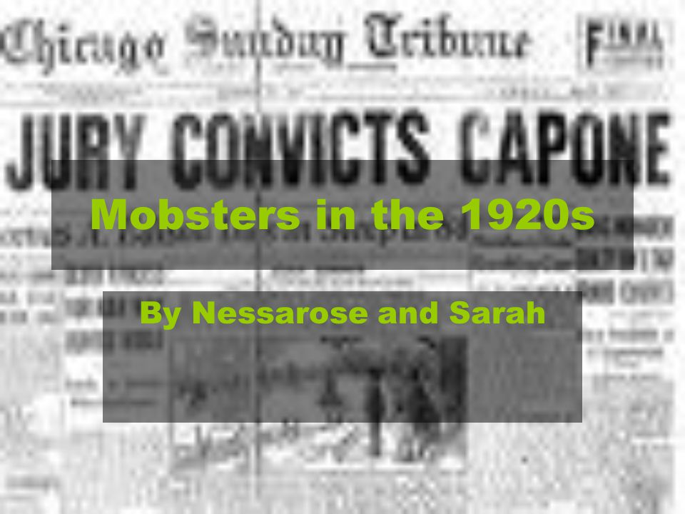Mobsters in the 1920s By Nessarose and Sarah