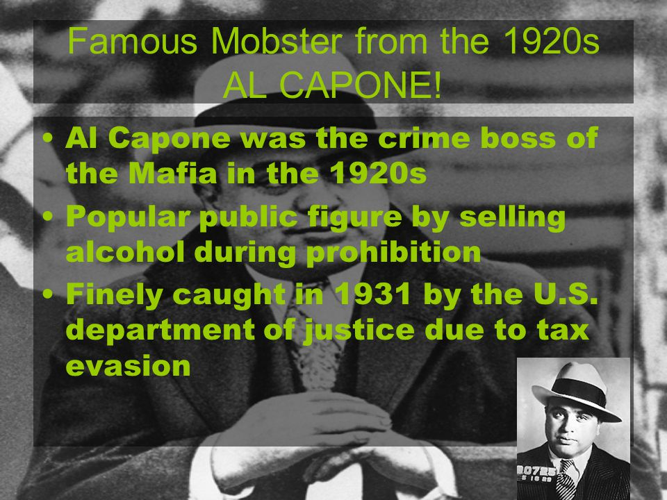 Famous Mobster from the 1920s AL CAPONE! Al Capone was the crime boss of the Mafia in the 1920s Popular public figure by selling alcohol during prohib