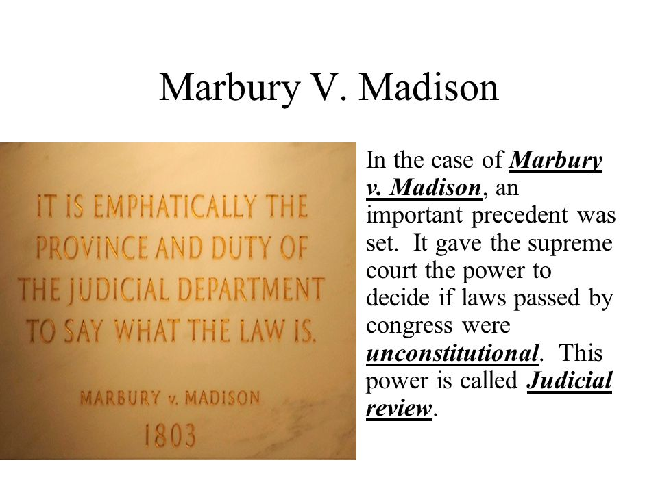 Marbury V.Madison In the case of Marbury v. Madison, an important precedent was set.