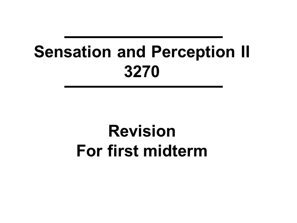 Sensation and Perception II 3270 Revision For first midterm