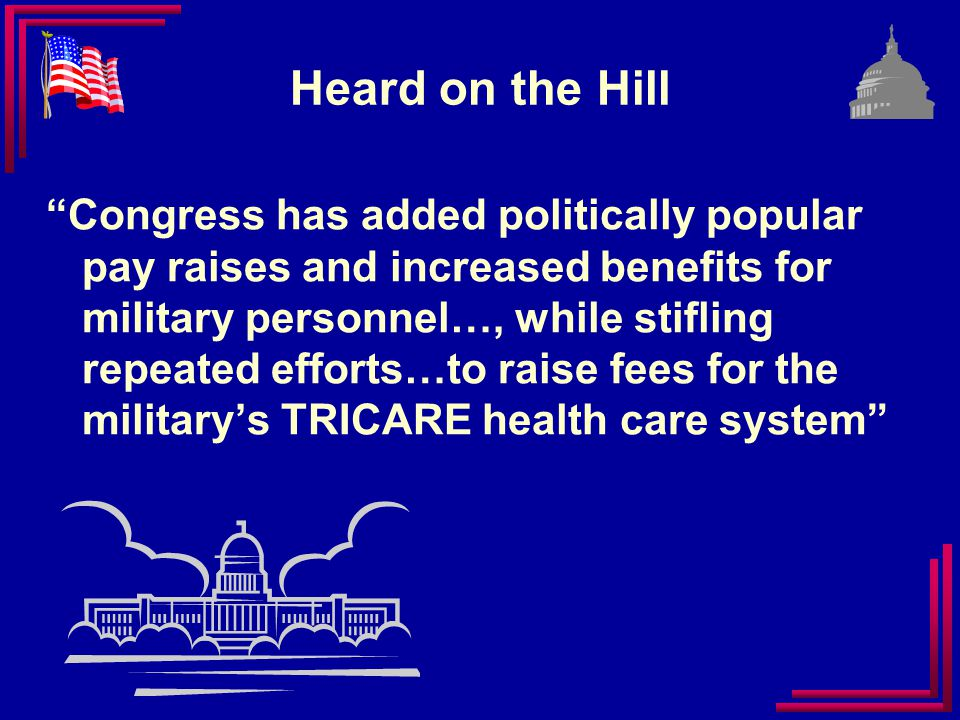 TRICARE Fee Conclusion Have not Dodged the Bullet No Budget Battle but Still Pressure on Congress to Increase Fees Potential Savings Could be Used for Other Priorities Allows Reasonable Dialogue and Trade-Offs