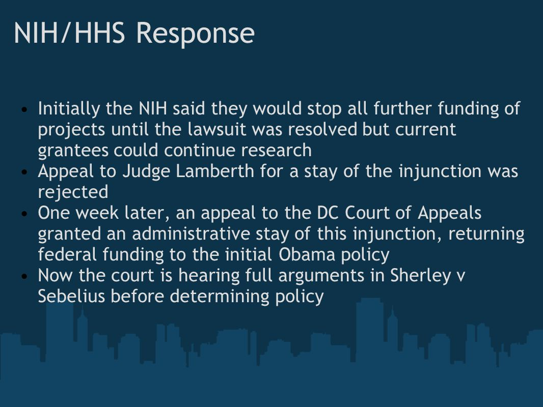 NIH/HHS Response Initially the NIH said they would stop all further funding of projects until the lawsuit was resolved but current grantees could cont