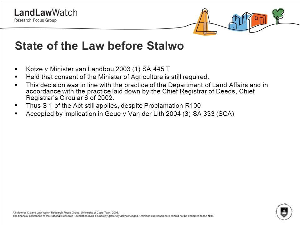 State of the Law before Stalwo  Kotze v Minister van Landbou 2003 (1) SA 445 T  Held that consent of the Minister of Agriculture is still required.