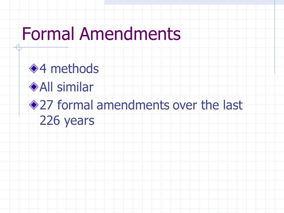 Formal Amendments 4 methods All similar 27 formal amendments over the last 226 years