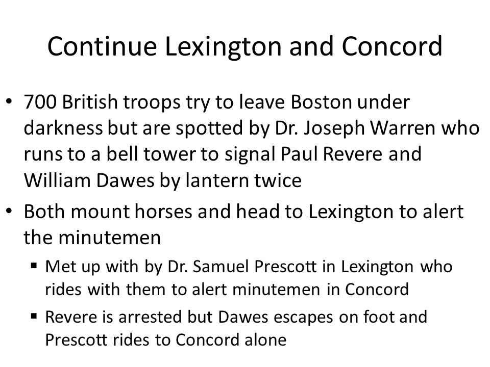 Continue Lexington and Concord 700 British troops try to leave Boston under darkness but are spotted by Dr.