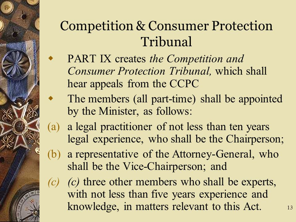 Competition & Consumer Protection Tribunal  PART IX creates the Competition and Consumer Protection Tribunal, which shall hear appeals from the CCPC