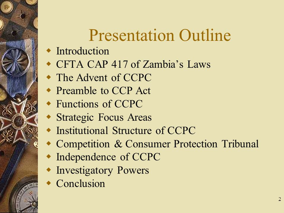 Presentation Outline  Introduction  CFTA CAP 417 of Zambia's Laws  The Advent of CCPC  Preamble to CCP Act  Functions of CCPC  Strategic Focus A