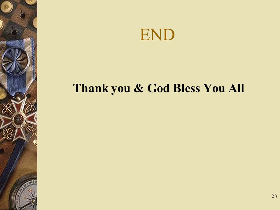END Thank you & God Bless You All 23