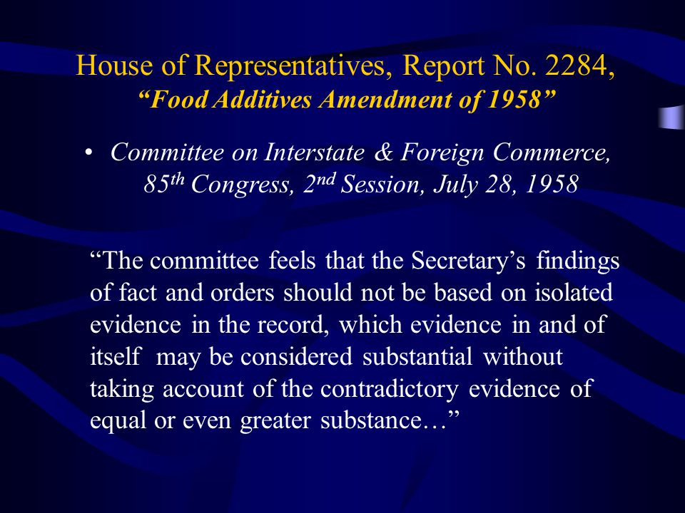 """From the Senate Report on the """"Food Additives Amendment of 1958"""" """"The committee has endeavored to prescribe a new statutory criterion requiring that a"""