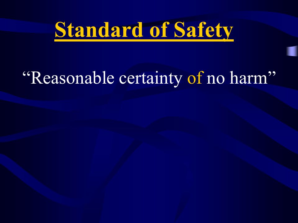 """Standard of Safety """"Reasonable certainty of no harm"""""""