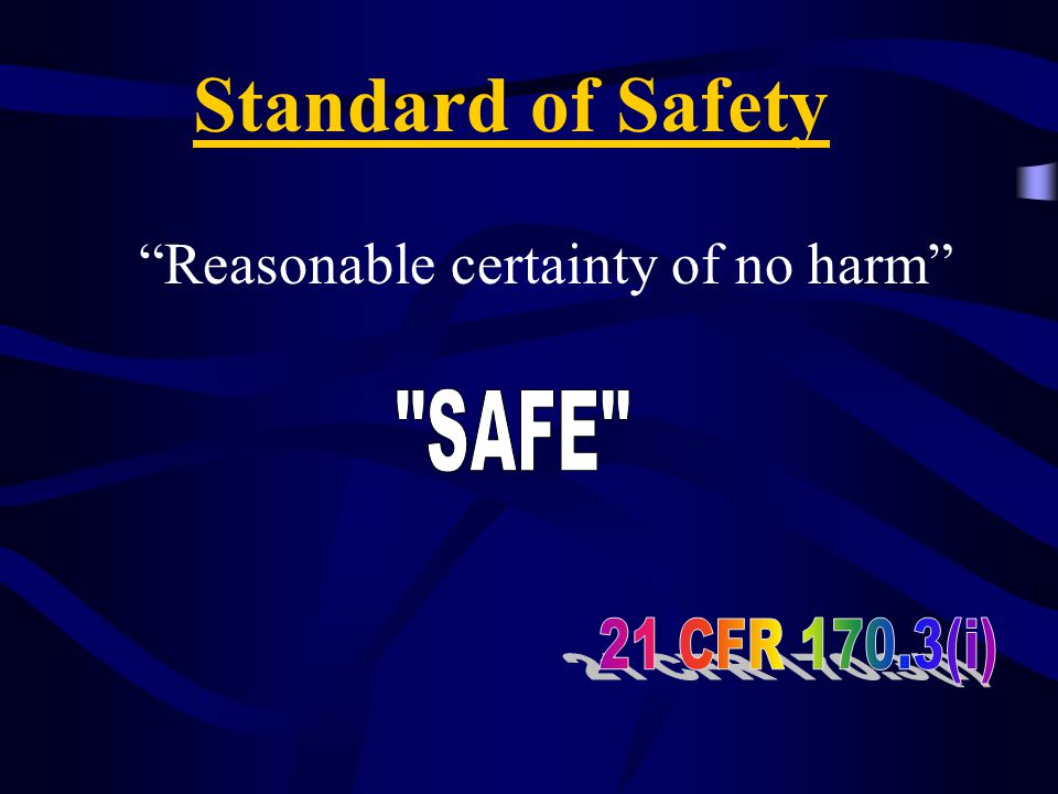 "Standard of Safety ""Reasonable certainty of no harm"" Commissioner David Kessler --- November 1995"