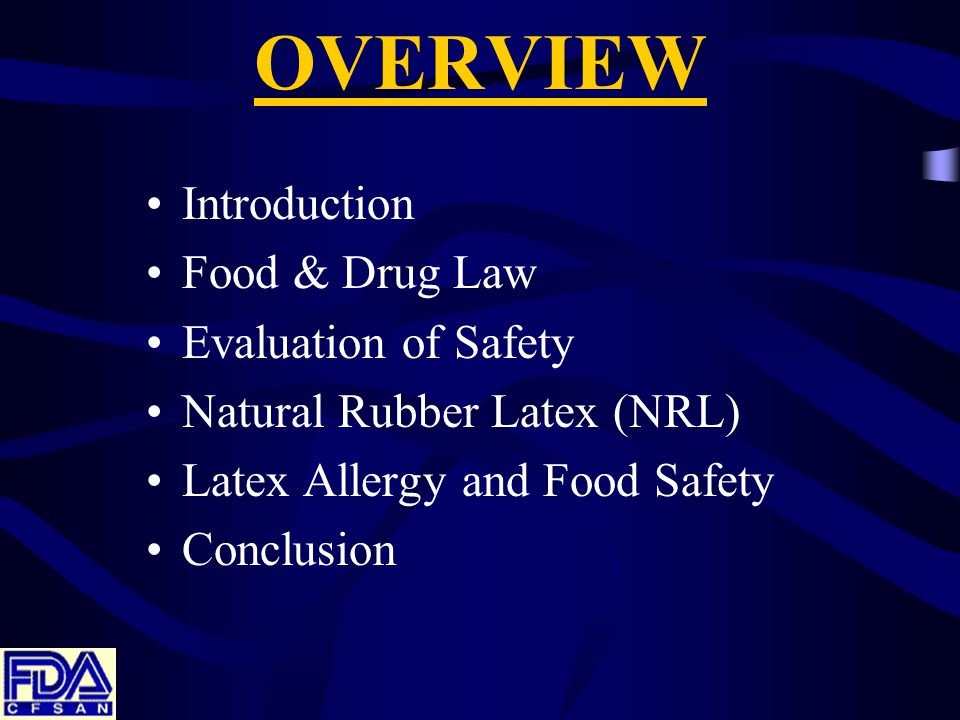 OVERVIEW Introduction Food & Drug Law Evaluation of Safety Natural Rubber Latex (NRL) Latex Allergy and Food Safety Conclusion