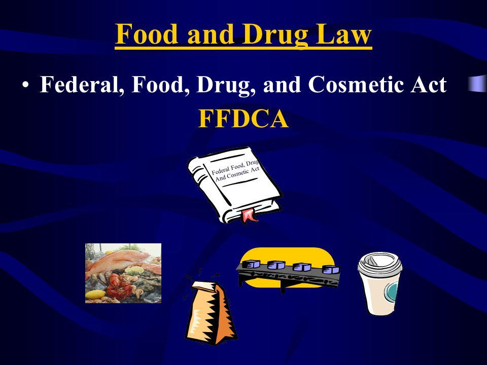 Food and Drug Law Federal, Food, Drug, and Cosmetic Act FFDCA Federal Food, Drug, And Cosmetic Act