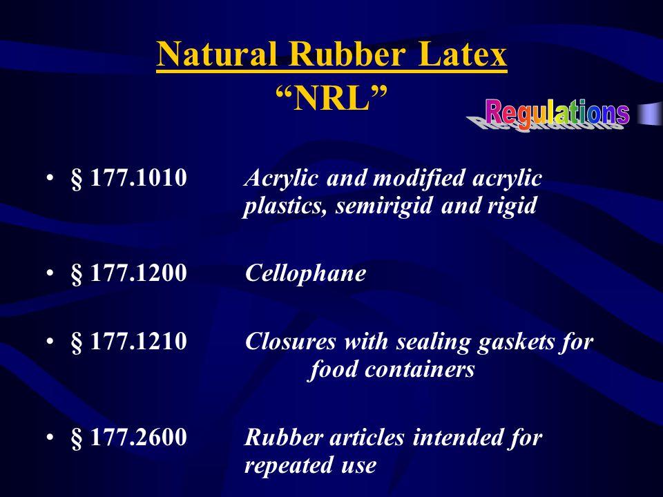 "Natural Rubber Latex ""NRL"" § 172.615Chewing gum base § 175.105Adhesives § 175.125Pressure-sensitive adhesives § 175.300Resinous and polymeric coatings"