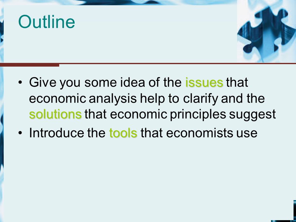 Outline issues solutionsGive you some idea of the issues that economic analysis help to clarify and the solutions that economic principles suggest too