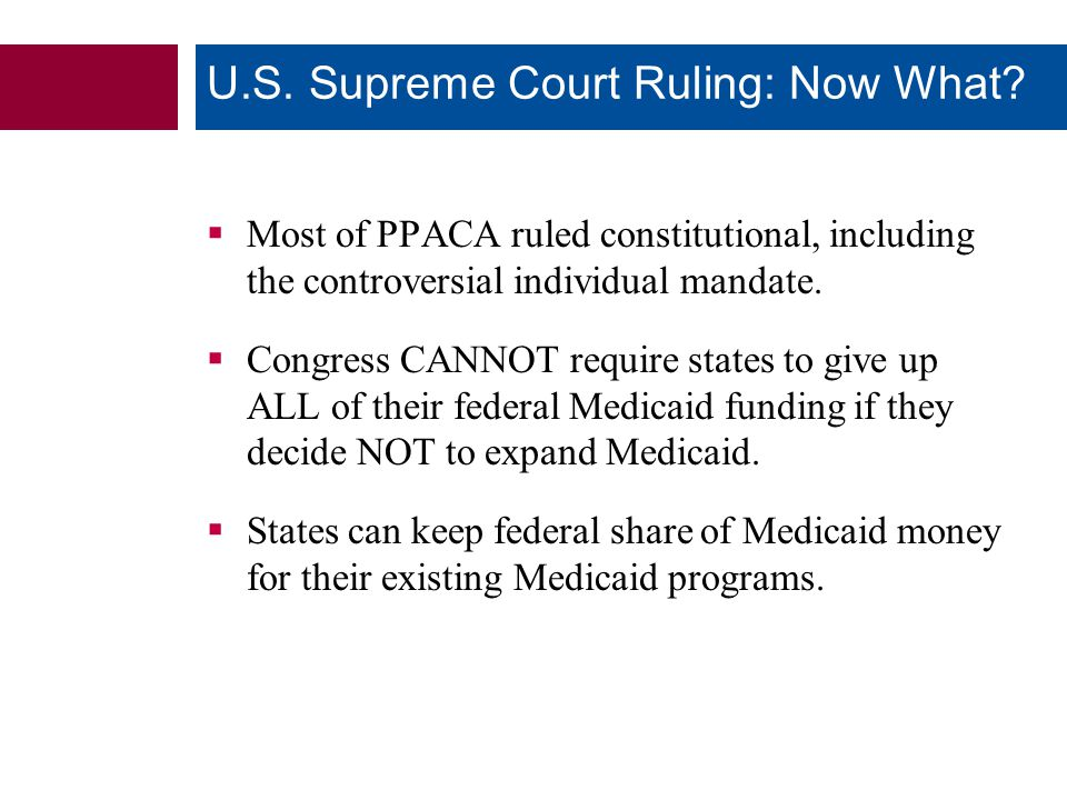  Most of PPACA ruled constitutional, including the controversial individual mandate.