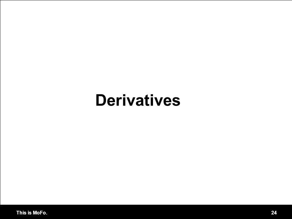 This is MoFo. 24 Derivatives