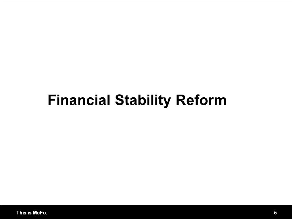 This is MoFo. 5 Financial Stability Reform