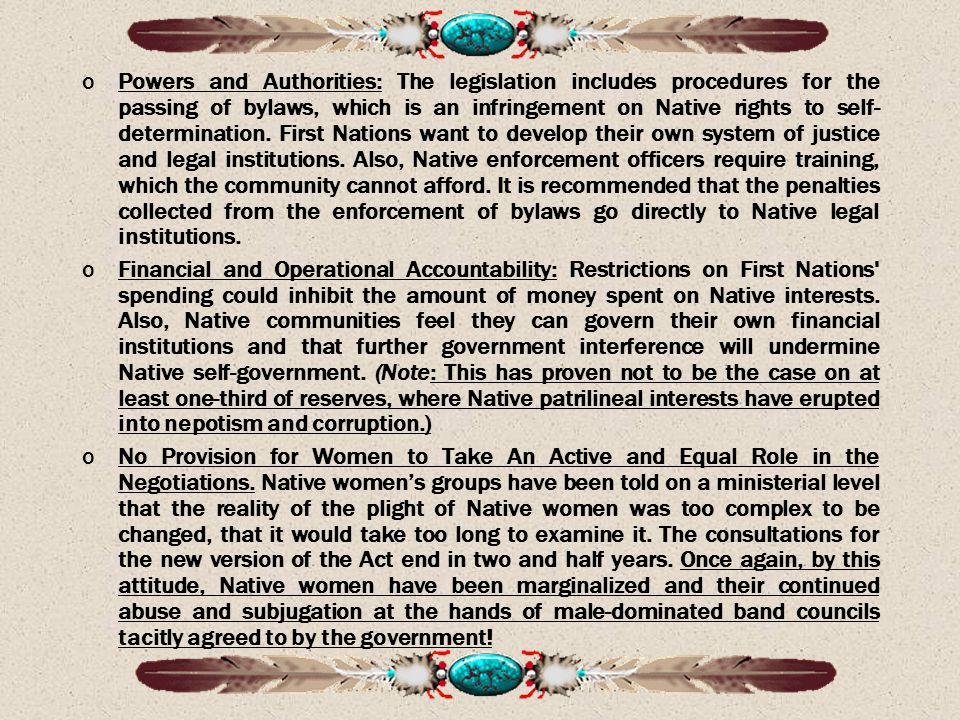 oPowers and Authorities: The legislation includes procedures for the passing of bylaws, which is an infringement on Native rights to self- determination.
