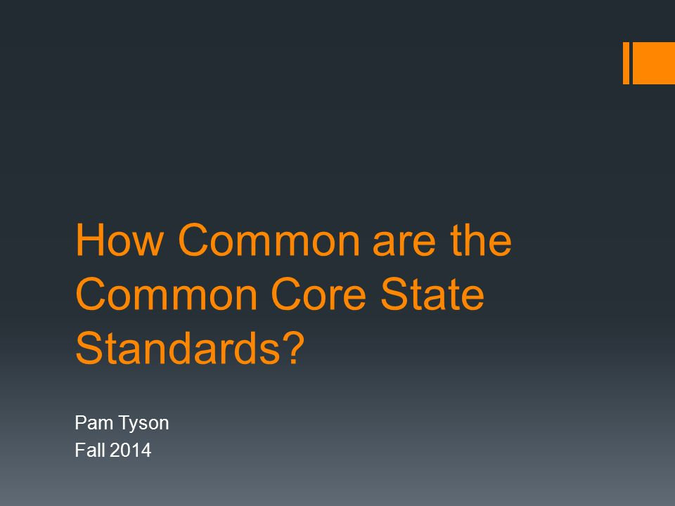 How Common are the Common Core State Standards? Pam Tyson Fall 2014