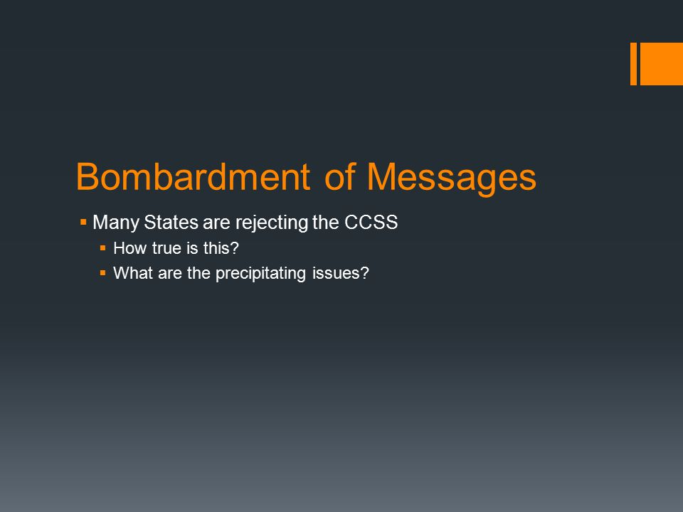 Bombardment of Messages  Many States are rejecting the CCSS  How true is this.