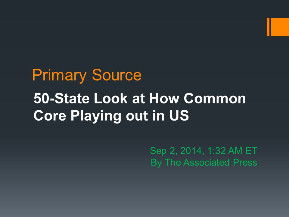Primary Source 50-State Look at How Common Core Playing out in US Sep 2, 2014, 1:32 AM ET By The Associated Press