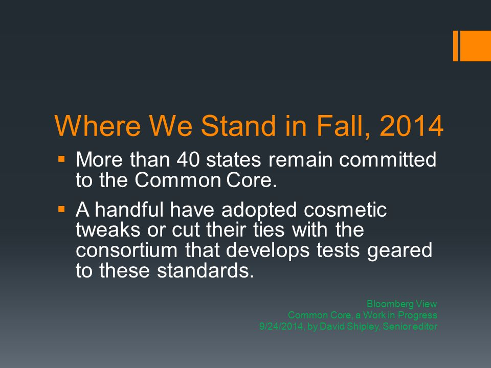 Where We Stand in Fall, 2014  More than 40 states remain committed to the Common Core.